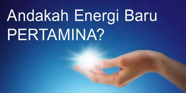 Andakah energi baru Pertamina